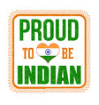 proud to be indian sign or stamp vector image vector image