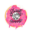 donut worry be happy hand written lettering vector image vector image