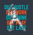 out hustle out work out think out play out last vector image
