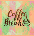 coffee break lettering handwritten inscription vector image vector image