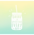 Drink a smoothie everyday Mason jar with hand vector image vector image