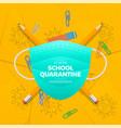 school quarantine during coronavirus epidemic vector image