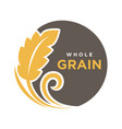 whole grain round logo with ears of wheat symbol vector image vector image