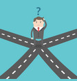 confused businessman on crossroads vector image vector image