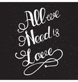 all we need is love with hand lettering vector image vector image