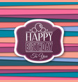 Happy Birthday greetings with label on color vector image vector image