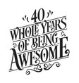 40 whole years being awesome
