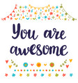 you are awesome inspirational quote hand drawn vector image