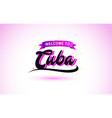 cuba welcome to creative text handwritten font vector image