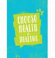 choose health and healing inspiring typography vector image vector image