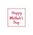 handwritten lettering of happy mother s day on vector image vector image