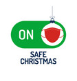 safe christmas concept face mask safe mode switch vector image vector image