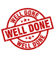 well done round red grunge stamp vector image vector image