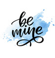 be mine and my love handwritten lettering modern vector image