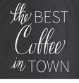 Best coffee in town Chalk lettering vector image