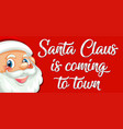 santa claus is coming to town vector image vector image
