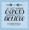 hand lettering be not afraid only believe vector image vector image