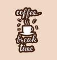 coffee break time lettering handwritten vector image