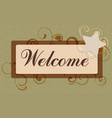 retro signboard is welcome or you can substitute vector image vector image