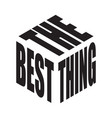 the best thing simple text slogan t shirt graphic vector image