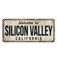 welcome to silicon valley vintage rusty metal sign vector image vector image