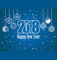 2018 happy new year hanging christmas balls vector image