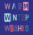 warm winter wishes slogan vector image
