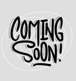 coming soon text inscription hand drawn lettering vector image