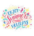 handwritten lettering quote enjoy summer holidays vector image