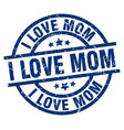 i love mom blue round grunge stamp vector image vector image