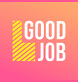 good job life quote with modern background vector image vector image