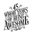 45 whole years being awesome - birthday design vector image vector image