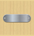 metal brushed plate on wooden wall vector image vector image