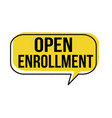 open enrollment speech bubble vector image vector image