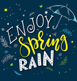hand drawn lettering quote - enjoy spring rain vector image vector image