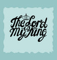 hand lettering the lord is king is made near the vector image vector image
