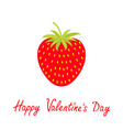 Happy Valentines Day Love card Red strawberry and vector image vector image