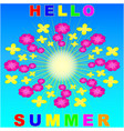 hello summer sun sky red yellow flowers vector image