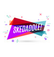 colorful banner with text skedaddle vector image