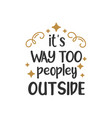 its way too people outside quote lettering design vector image vector image