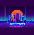 retro cyberpunk urban background cartoon vector image