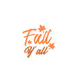 fall you all autumn quote design template vector image vector image