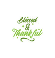 blessed and thankful thanksgiving quote design vector image vector image