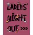 Ladies Night Out Invitation vector image vector image