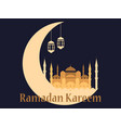 ramadan kareem mosque and crescent arabic lamp vector image vector image