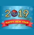 festive greetings for the new year 2019 on a vector image vector image