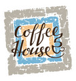 coffee house lettering on grunge background vector image vector image