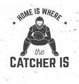 home is where catcher is vector image vector image