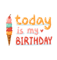 today is my birthday vector image vector image