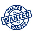 wanted blue round grunge stamp vector image vector image